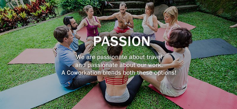 Passion: We are passionate about travel, and passionate about our work. A coworkation blends together both these passions!